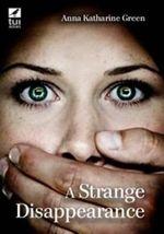 A Strange Disappearance - Anna Katharine Green