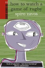 How to Watch a Game of Rugby - Spiro Zavos
