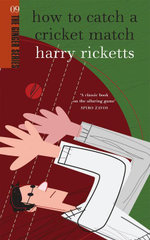 How to Catch a Cricket Match - Harry Ricketts