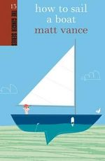 How to Sail a Boat : Discovering France in a Rowing Boat - Matt Vance