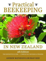 Practical Beekeeping in New Zealand : 4th Edition: The Definitive Guide: Completely Revised and Updated - Andrew Matheson