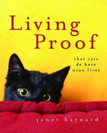 Living Proof : That Cats Do Have Nine Lives - Janet Hayward