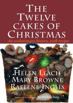 The Twelve Cakes of Christmas : An Evolutionary History, with Recipes - Helen Leach