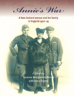 Annie's War : A New Zealand Woman & Her Family in England 1916-19 -- the Diaries of Annie Montgomerie