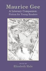 Maurice Gee : A Literary Companion: The Fiction for Young Readers - Elizabeth Hale