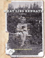 What Lies Beneath : A Memoir - Elspeth Sandys