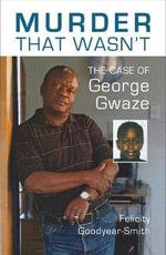 Murder That Wasn't : The Case of George Gwaze - Felicity Goodyear-Smith