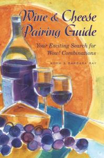 Wine & Cheese Pairing Guide : Your Exciting Search for Wow! Combinations - Norm Ray
