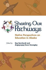 Sharing Our Pathways : Native Perspectives on Education in Alaska