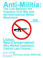Anti-Militia : Listen, Neo-Conservative, Why the Capitalist-Control of the Market Must Not, Nor Can it, Last Forever:  The Link Between the Massacres a - Thomas J Kuna-Jacob