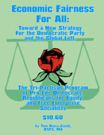 Economic Fairness for All : Toward a New Strategy for the Democratic Party and  the Global Left: The Tri-Partisan Program of Pro-Life Democrats, Republ - Thomas J. Kuna-Jacob