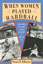 When Women Played Hardball - Susan E. Johnson