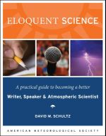Eloquent Science : A Practical Guide to Becoming a Better Writer, Speaker, and Scientist - David M. Schultz