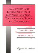 Evaluation and Implementation of Distance Learning : Technologies, Tools and Techniques :  Technologies, Tools and Techniques - France Belanger