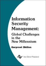 Information Security Management : Global Challenges in the New Millennium :  Global Challenges in the New Millennium - Gurpreet Dhillon