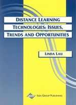 Distance Learning Technologies : Issues, Trends and Opportunities :  Issues, Trends and Opportunities