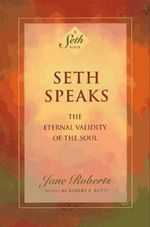 Seth Speaks : The Eternal Validity of the Soul - Jane Roberts