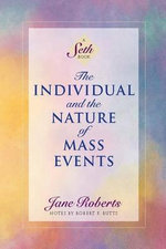 The Individual and the Nature of Mass Events : The Education of Oversoul Seven, The Further Educa... - Jane Roberts