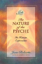 The Nature of the Psyche : Its Human Expression - Jane Roberts