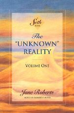 The Unknown Reality : v.1 - Jane Roberts
