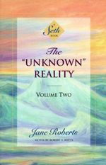 The Unknown Reality : v.2 - Jane Roberts