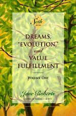 Dreams, Evolution and Value Fulfilment : v.1 - Jane Roberts