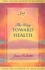 The Way Toward Health : A Seth Book - Jane Roberts