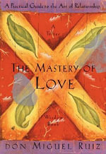 Mastery of Love : A Practical Guide to the Art of Relationship (Toltec Wisdom) - Don Miguel Ruiz