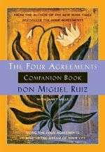 The Four Agreements Companion Book : Using the Four Agreements to Master the Dream of Your Life - Don Miguel Ruiz