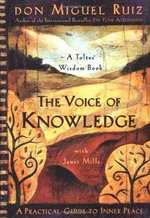 The Voice of Knowledge : A Practical Guide to Inner Peace - Don Miguel Ruiz