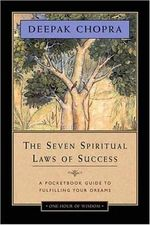 The Seven Spiritual Laws of Success : A Pocketbook Guide to Fulfilling Your Dreams - Deepak Chopra