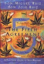 The Fifth Agreement : A Practical Guide to Self-Mastery - Don Miguel Ruiz