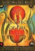 The Circle of Fire : Inspiration and Guided Meditations for Living in Love and Happiness - Don Miguel Ruiz