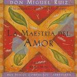 La Maestria del Amor: Una Guia Practica Para El Arte de Las Relaciones :  Una Guia Practica Para El Arte de Las Relaciones - Don Miguel Ruiz