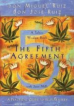 The Fifth Agreement : A Practical Guide to Self-Mastery :  A Practical Guide to Self-Mastery - Don Miguel Ruiz