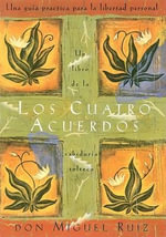 Los Cuatro Accuerdos = The Four Agreements - Don Miguel Ruiz