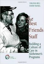 The Best Friends Staff : Building a Culture of Care in Alzheimer's Programs - Virginia Bell