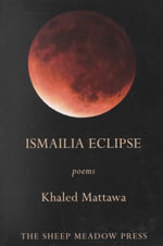 Ismailia Eclipse : Poems - Khaled Mattawa
