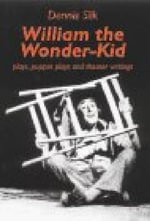 William the Wonder-Kid : Plays, Puppet Plays, and Theater Writings - Dennis Silk
