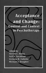 Acceptance and Change :  Content and Context in Psychotherapy - Steven C. Hayes