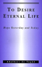 To Desire Eternal Life : Hope Yesterday and Today - Adalbert De Vogue