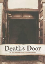 Death's Door : The Truth Behind Michigan's Largest Mass Murder - Steve Lehto