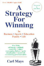 A Strategy for Winning : In Business, in Sports, in Family, in Life - Carl Mays