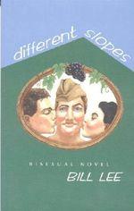 Different Slopes : Bi-sexual Novel - Bill Lee