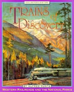 Trains of Discovery : Western Railroads and the National Parks : Western Railroads and the National Parks - Alfred Runte