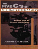 The Five C's of Cinematography : Motion Picture Filming Techniques - Joseph V. Mascelli