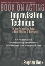 Book on Acting : Improvisation Techniques for the Professional Actor in Film, Theater and Television - Stephen Book