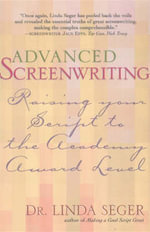Advanced Screenwriting : Raising Your Script to the Academy Award Level - Linda Seger