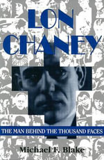 Lon Chaney : The Man Behind the Thousand Faces - Michael F. Blake