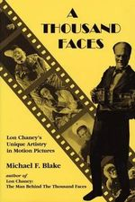 Thousand Faces : Lon Chaney's Unique Artistry in Motion Pictures - Michael F. Blake
